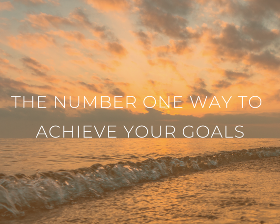 number one way to achieve your goals